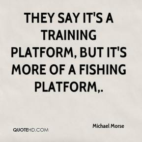 They say it's a training platform, but it's more of a fishing platform.