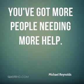 Michael Reynolds  - You've got more people needing more help.