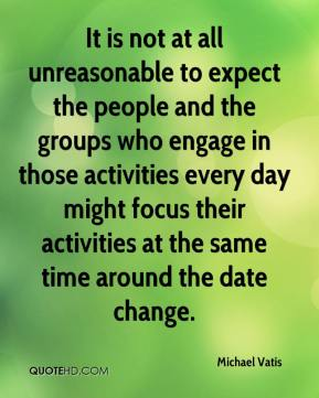 It is not at all unreasonable to expect the people and the groups who engage in those activities every day might focus their activities at the same time around the date change.