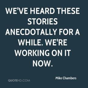 Mike Chambers  - We've heard these stories anecdotally for a while. We're working on it now.