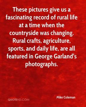 Mike Coleman  - These pictures give us a fascinating record of rural life at a time when the countryside was changing. Rural crafts, agriculture, sports, and daily life, are all featured in George Garland's photographs.