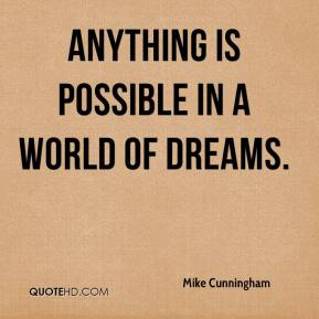 Anything is possible in a world of dreams.