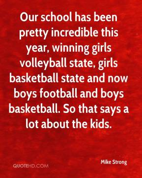 Our school has been pretty incredible this year, winning girls volleyball state, girls basketball state and now boys football and boys basketball. So that says a lot about the kids.