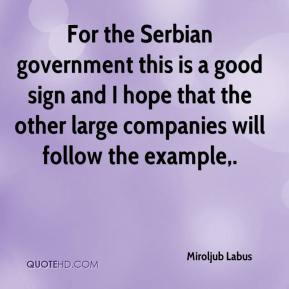 Miroljub Labus  - For the Serbian government this is a good sign and I hope that the other large companies will follow the example.