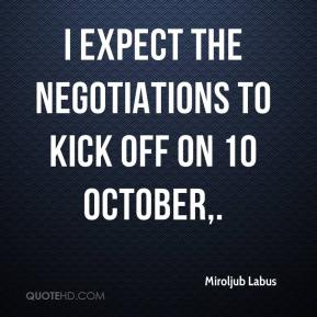 Miroljub Labus  - I expect the negotiations to kick off on 10 October.