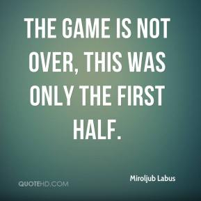 Miroljub Labus  - The game is not over, this was only the first half.