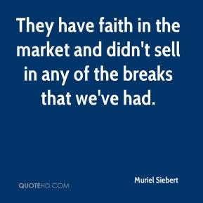 They have faith in the market and didn't sell in any of the breaks that we've had.
