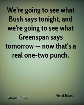 We're going to see what Bush says tonight, and we're going to see what Greenspan says tomorrow -- now that's a real one-two punch.