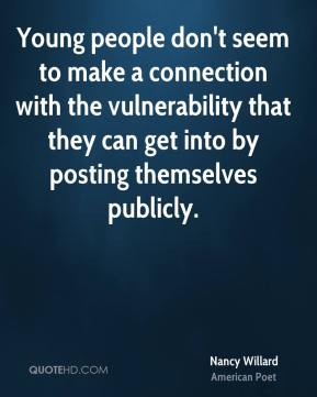 Young people don't seem to make a connection with the vulnerability that they can get into by posting themselves publicly.