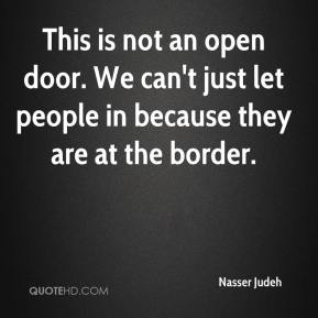 Nasser Judeh  - This is not an open door. We can't just let people in because they are at the border.