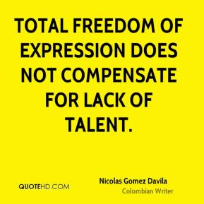 Total freedom of expression does not compensate for lack of talent.