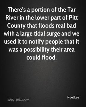 There's a portion of the Tar River in the lower part of Pitt County that floods real bad with a large tidal surge and we used it to notify people that it was a possibility their area could flood.