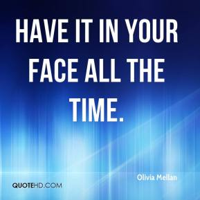 Olivia Mellan  - have it in your face all the time.