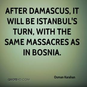 Osman Karahan  - After Damascus, it will be Istanbul's turn, with the same massacres as in Bosnia.