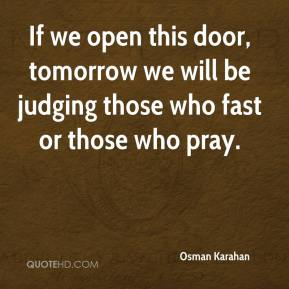 If we open this door, tomorrow we will be judging those who fast or those who pray.