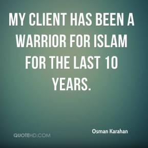 My client has been a warrior for Islam for the last 10 years.