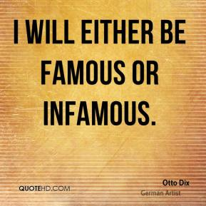 Otto Dix - I will either be famous or infamous.