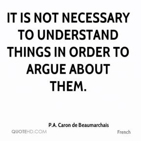 It is not necessary to understand things in order to argue about them.