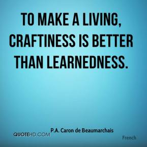 To make a living, craftiness is better than learnedness.