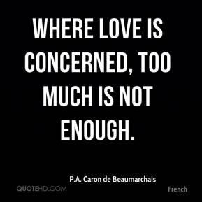 Where love is concerned, too much is not enough.