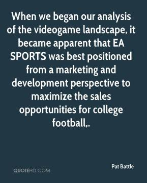 Pat Battle  - When we began our analysis of the videogame landscape, it became apparent that EA SPORTS was best positioned from a marketing and development perspective to maximize the sales opportunities for college football.