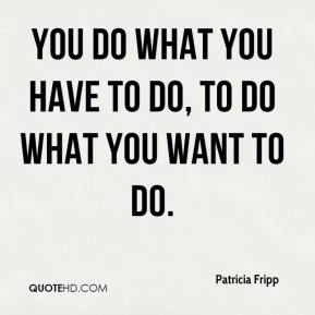 You do what you have to do, to do what you want to do.