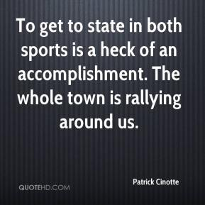 Patrick Cinotte  - To get to state in both sports is a heck of an accomplishment. The whole town is rallying around us.
