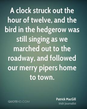 A clock struck out the hour of twelve, and the bird in the hedgerow was still singing as we marched out to the roadway, and followed our merry pipers home to town.