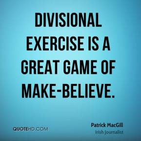 Divisional exercise is a great game of make-believe.
