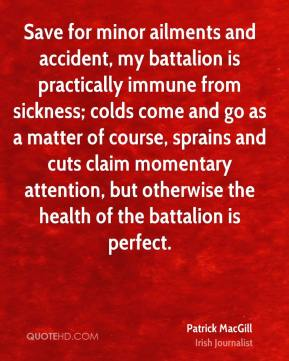 Save for minor ailments and accident, my battalion is practically immune from sickness; colds come and go as a matter of course, sprains and cuts claim momentary attention, but otherwise the health of the battalion is perfect.