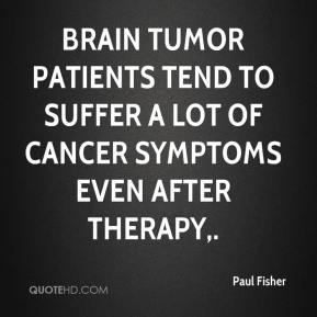 Brain tumor patients tend to suffer a lot of cancer symptoms even after therapy.