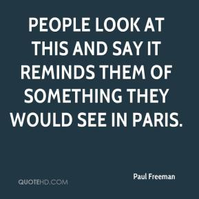Paul Freeman  - People look at this and say it reminds them of something they would see in Paris.