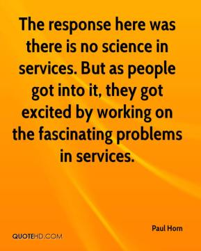 The response here was there is no science in services. But as people got into it, they got excited by working on the fascinating problems in services.