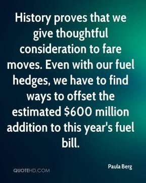 Paula Berg  - History proves that we give thoughtful consideration to fare moves. Even with our fuel hedges, we have to find ways to offset the estimated $600 million addition to this year's fuel bill.