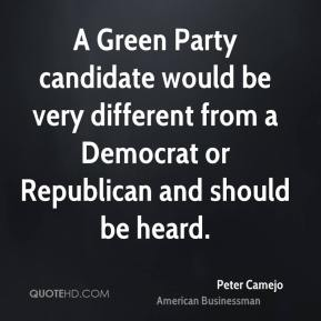 Peter Camejo - A Green Party candidate would be very different from a Democrat or Republican and should be heard.
