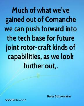 Peter Schoomaker  - Much of what we've gained out of Comanche we can push forward into the tech base for future joint rotor-craft kinds of capabilities, as we look further out.