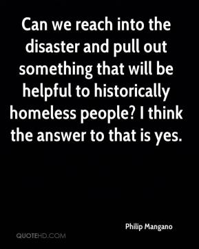 Can we reach into the disaster and pull out something that will be helpful to historically homeless people? I think the answer to that is yes.