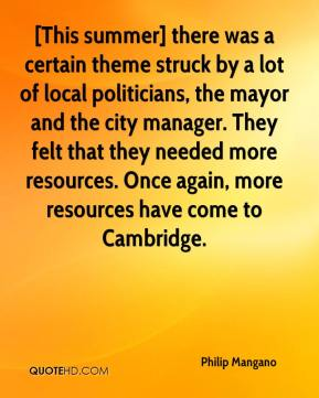 [This summer] there was a certain theme struck by a lot of local politicians, the mayor and the city manager. They felt that they needed more resources. Once again, more resources have come to Cambridge.