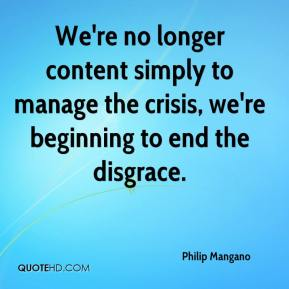 We're no longer content simply to manage the crisis, we're beginning to end the disgrace.
