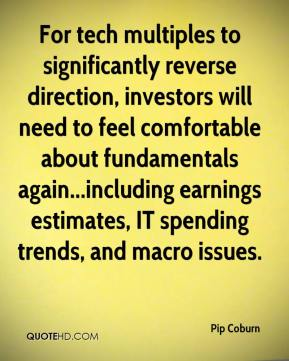 For tech multiples to significantly reverse direction, investors will need to feel comfortable about fundamentals again...including earnings estimates, IT spending trends, and macro issues.