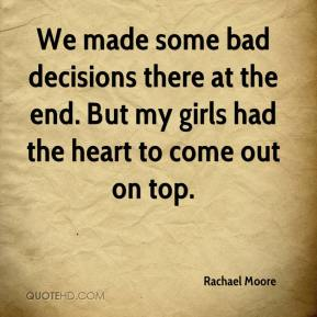 Rachael Moore  - We made some bad decisions there at the end. But my girls had the heart to come out on top.