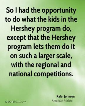 So I had the opportunity to do what the kids in the Hershey program do, except that the Hershey program lets them do it on such a larger scale, with the regional and national competitions.