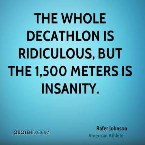 The whole decathlon is ridiculous, but the 1,500 meters is insanity.
