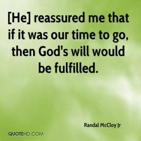 Randal McCloy Jr  - [He] reassured me that if it was our time to go, then God's will would be fulfilled.