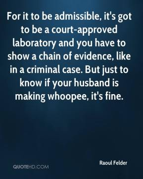 For it to be admissible, it's got to be a court-approved laboratory and you have to show a chain of evidence, like in a criminal case. But just to know if your husband is making whoopee, it's fine.
