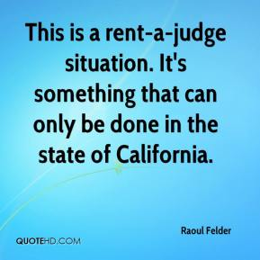 This is a rent-a-judge situation. It's something that can only be done in the state of California.