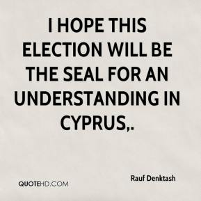 Rauf Denktash  - I hope this election will be the seal for an understanding in Cyprus.