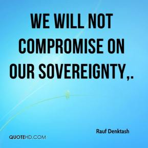Rauf Denktash  - We will not compromise on our sovereignty.
