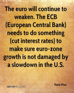 Razia Khan  - The euro will continue to weaken. The ECB (European Central Bank) needs to do something (cut interest rates) to make sure euro-zone growth is not damaged by a slowdown in the U.S.