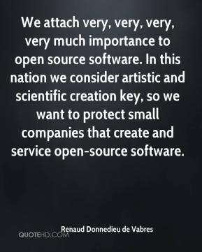 Renaud Donnedieu de Vabres  - We attach very, very, very, very much importance to open source software. In this nation we consider artistic and scientific creation key, so we want to protect small companies that create and service open-source software.